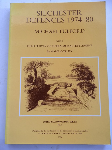 Silchester: Excavations on the Defences 1974-80 :With a Field Survey of the Extra-Mural Territory, Britannia Monograph Series 5, Fulford, Michael ;Corney, Mark