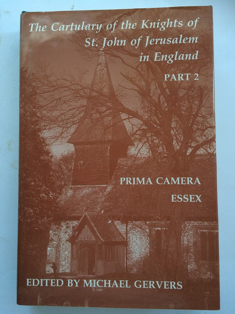 The Cartulary of the Knights of St. John of Jerusalem in England Part 2 :Prima Camera Essex, Gervers, Michael ;(ed)