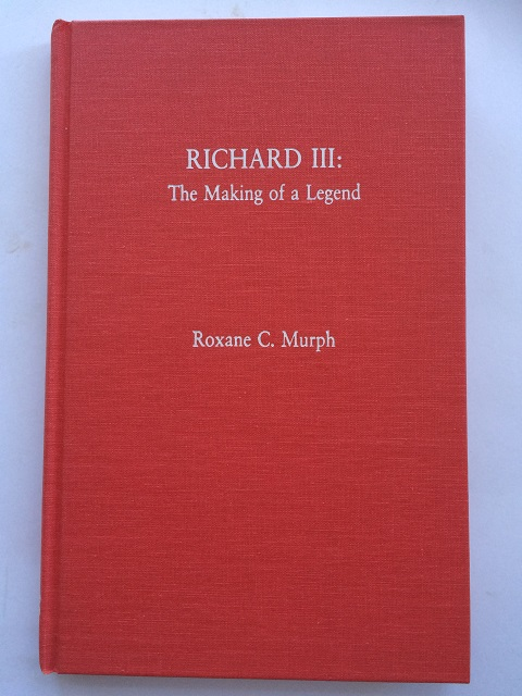 Richard III :The Making of a Legend, Murph, Roxane C. ;
