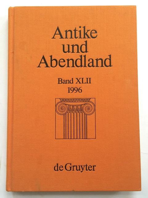 Antike und Abenland :Beitrage und Verstandnis der Griechen und Romer und ihres Nachlebens, Band XLII, Dihle, Albrecht ;(et al)