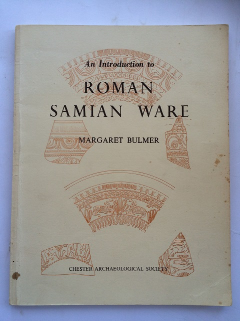 An Introduction to Roman Samian Ware :with special reference to collections in Chester and the North West, Bulmer, Margaret ;