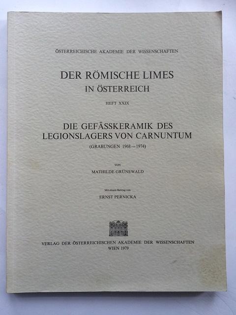 Die Gefasskeramik des Legionslagers von Carnuntum (Grabungen 1968-1974) (Der Romische Limes in Osterreich, Heft XXIX) :, Grunewald, Mathilde ;