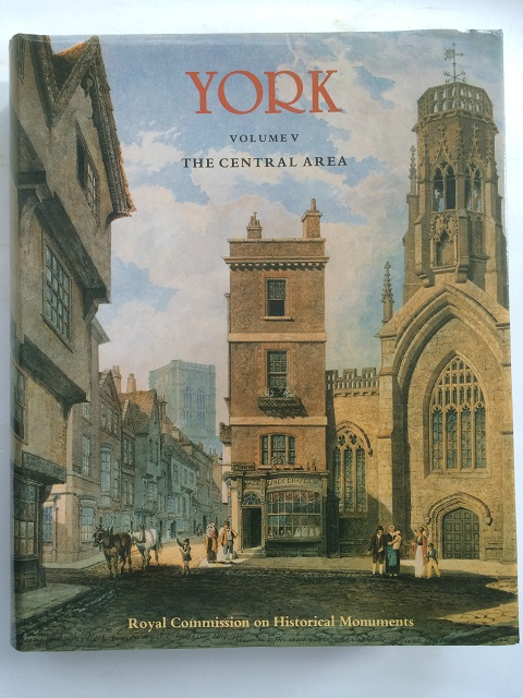 City of York Vol. V :The Central Area, Royal Commission on Historical Monuments ;