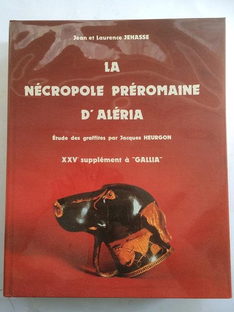 La Necropole Preromaine d'Aleria (1960-1968) :avec une etude des graffites par Jacques Heurgon de l'Institut