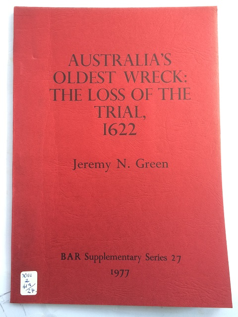 Australia's Oldest Wreck :The historical background and archaeological analysis of the wreck of the English East India Company's ship Trial, lost off the coast of Western Australia in 1622, Green, Jeremy N. ;