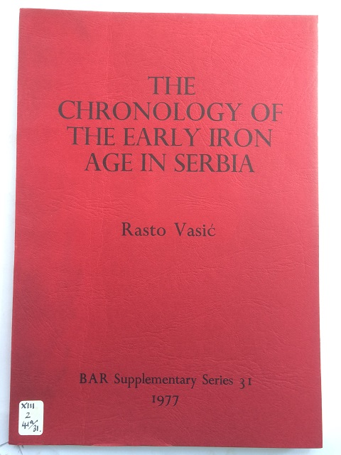 The Chronology of the Early Iron Age in the Socialist Republic of Serbia :, Vasic, Rastko ;