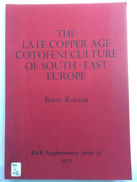 The Late Copper Age Cotofeni Culture of South-East Europe :, Roman, Petre ;