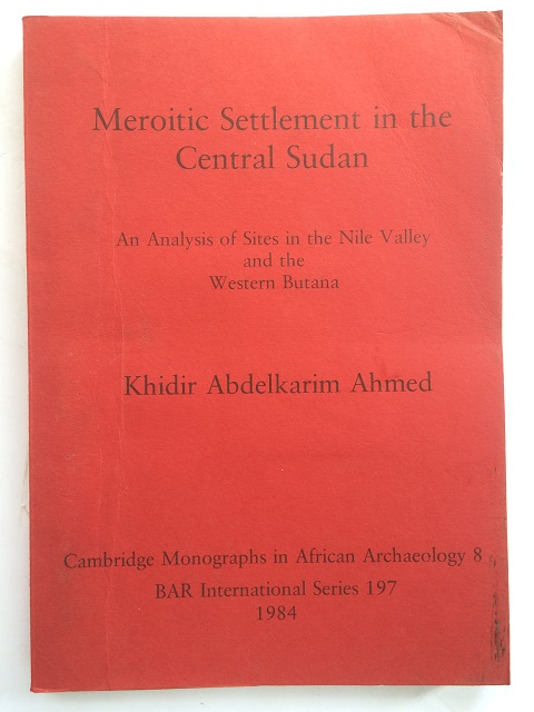 Meroitic Settlement in the Central Sudan :An Analysis of Sites in the Nile Valley and the Western Butana, Ahmed, Khidir Abdelkarim ;