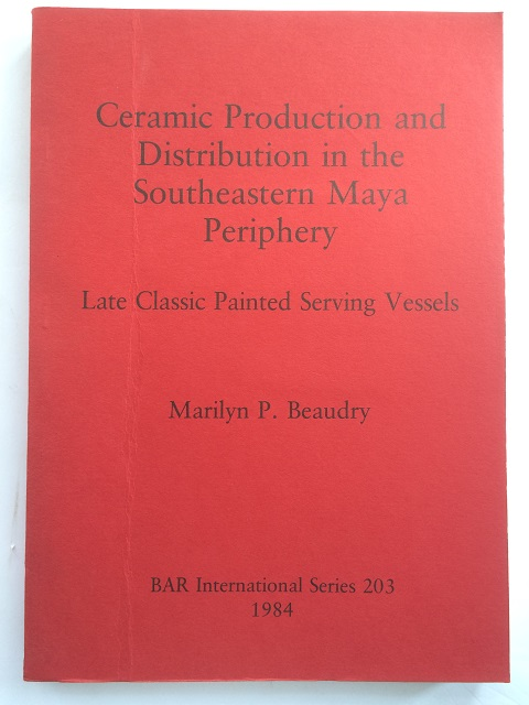 Ceramic Production and Distribution in the Southeastern Maya Periphery :Late Classic Painted Serving Vessels, Beaudry, Marilyn P. ;