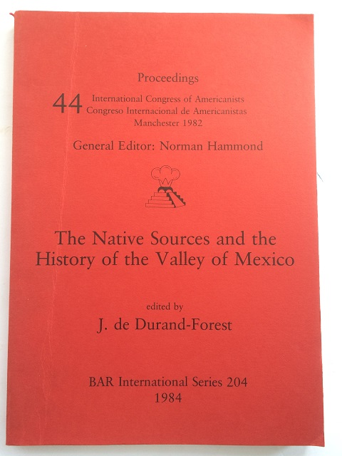 The Native Sources and the History of the Valley of Mexico :Proceedings International Congress of Americanists 44 Manchester 1982, de Durand-Forest, J. ;(ed)