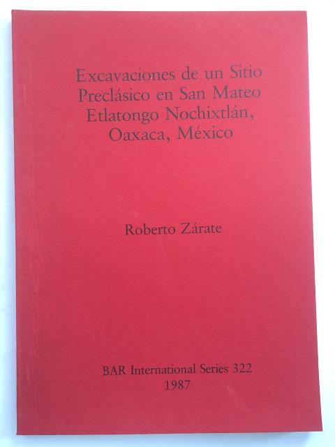Excavaciones de un Sitio Preclasico en San Mateo Etlatongo Nochixtlan, Oaxaca, Mexico :, Zarate, Roberto ;