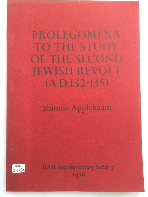 Prolegomena to the Study of the Second Jewish Revolt (A.D. 132-135) :, Applebaum, Shimon ;
