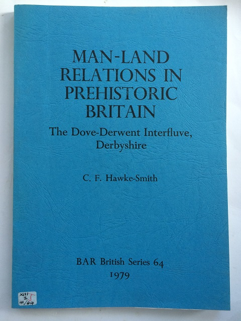 Man-Land Relations in Prehistoric Britain: The Dove-Derwent Interfluve, Derbyshire  :A Study in Human Ecology