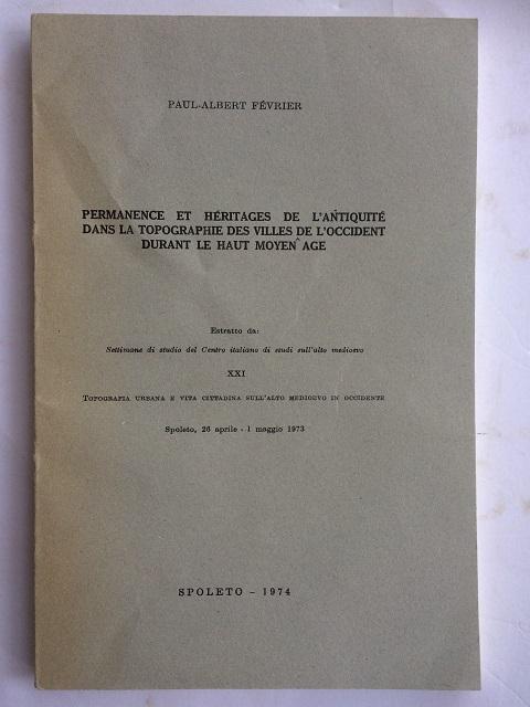 Permanence et Heritages de l'Antiquite dans la Topographie des Villes de l'Occident durant le Haut Moyen Age :, Fevrier, Paul-Albert ;