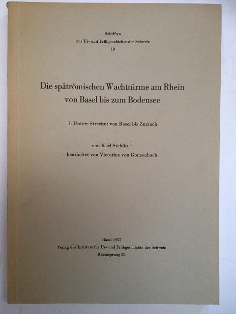 Die spatromischen Wachtturme am Rhein von Basel bis zum Bodensee :1. Untere Strecke: von Basel bis Zurach (Schriften zur Ur- und Frugeschichte der Schweiz), Stehlin, Karl ;