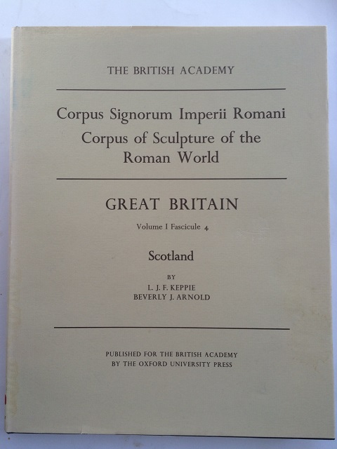 CORPUS SIGNORUM IMPERII ROMANI - CORPUS OF SCULPTURE OF THE ROMAN WORLD - VOL I: Great Britain, Fascicule 4: Scotland :, Keppie, L. J. F. ;Arnold, Beverly J.