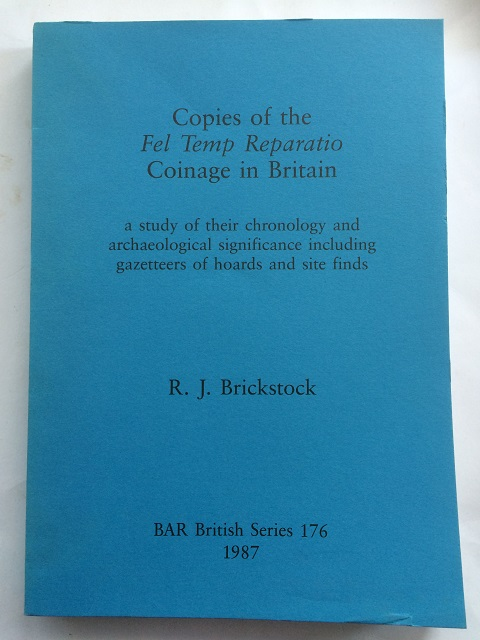 Copies of the Fel Temp Reparatio Coinage in Britain :a study of their chronology and archaeological significance including gazetteers of hoards and site finds, Brickstock, R. J. ;
