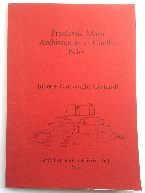 Preclassic Maya Architecture at Cuello, Belize :, Gerhardt, Juliete Cartwright ;