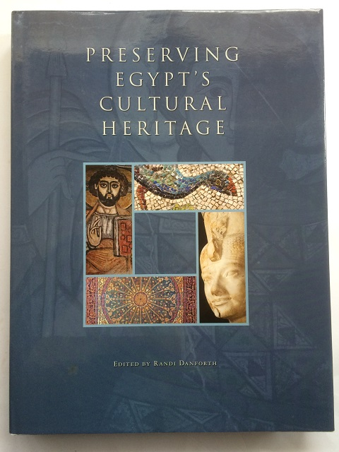 Preserving Egypt's Cultural Heritage :The Conservation Work of the American Research Center in Egypt 1995-2005, Danforth, Randi ;(ed)