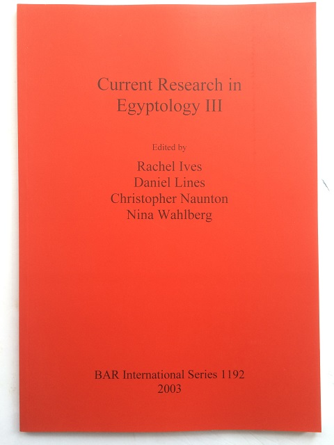 Current Research in Egyptology III :December 2001, Ives, Rachel ;(et al eds)