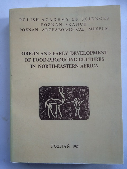 Origin and Early Development of Food-Producing Cultures in North-Eastern Africa :, Krzyzaniak, Lech ;Kobusiewicz, Michal (eds)