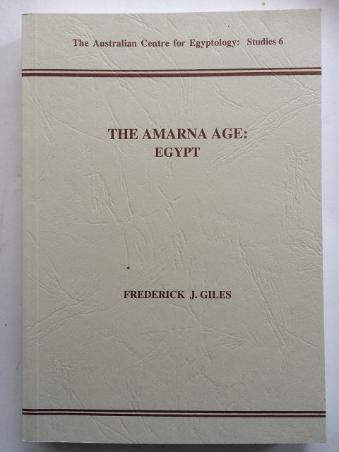 The Amarna Age :Egypt (The Australian Centre for Egyptology: Studies 6), Giles, Frederick J. ;