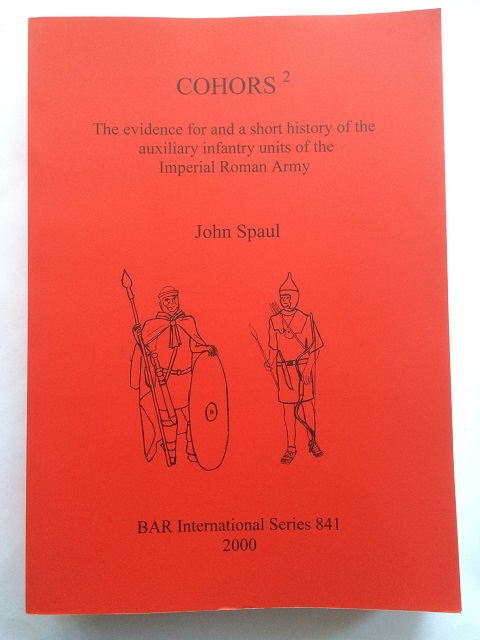 COHORS 2 :The evidence for and a short history of the auxiliary units of the Imperial Roman Army, Spaul, John ;