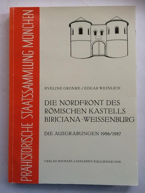 Die Nordfront des Romischen Kastells Biriciana - Weissenburg :, Gronke, Eveline ;Weinlich, Edgar