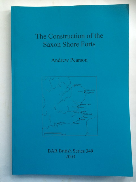 THE CONSTRUCTION OF THE SAXON SHORE FORTS :, Pearson, Andrew ;