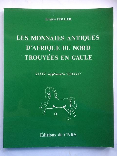 Les Monnaies Antiques d'Afrique du Nord Trouvees en Gaule :XXXVIe supplement a GALLIA, Fischer, Brigitte ;