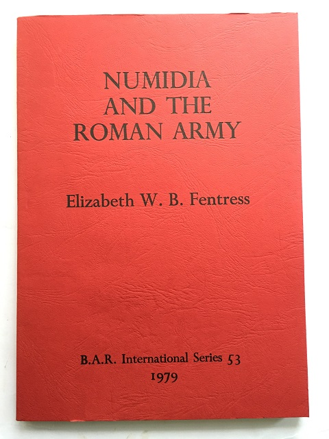 Numidia and the Roman Army :Social, Military and Economic Aspects of the Frontier Zone, Fentress, Elizabeth W. B. ;