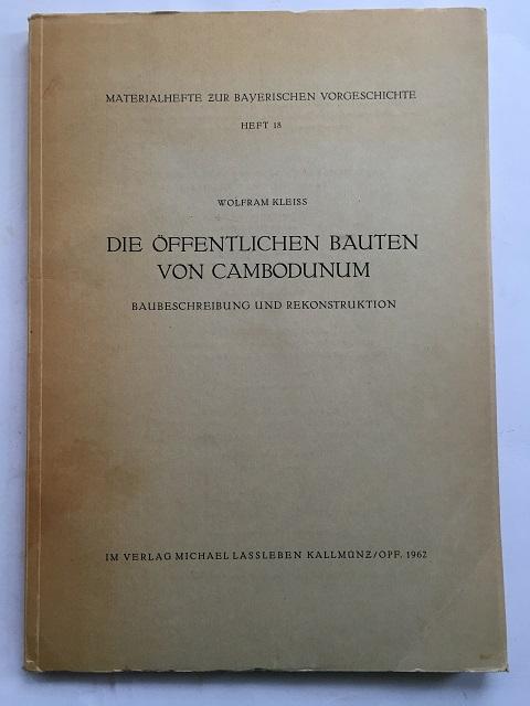 Die Öffentlichen Bauten Von Cambodunum Beschreibung und Rekonstruktion :Materialhefte zur Bayerischen Vorgeschichte: Hefte 18, Kleiss, Wolfram ;
