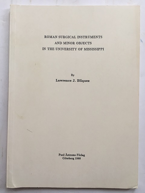 Roman Surgical Instruments and Minor Objects in the University of Mississippi :, Bliquez, Lawrence J. ;