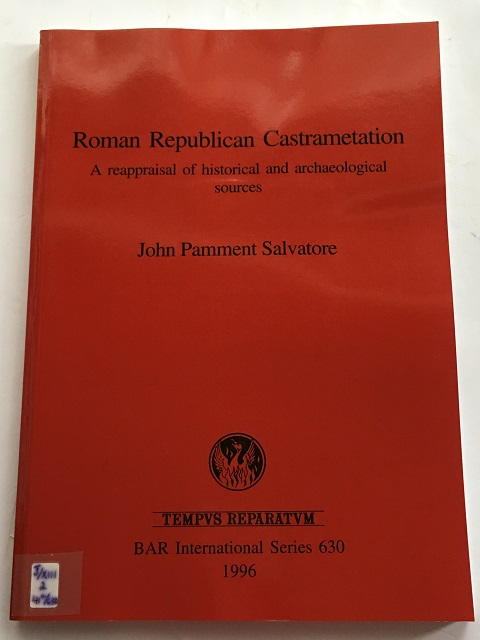 ROMAN REPUBLICAN CASTRAMETATION :A Reappraisal of Historical and Archaeological Sources