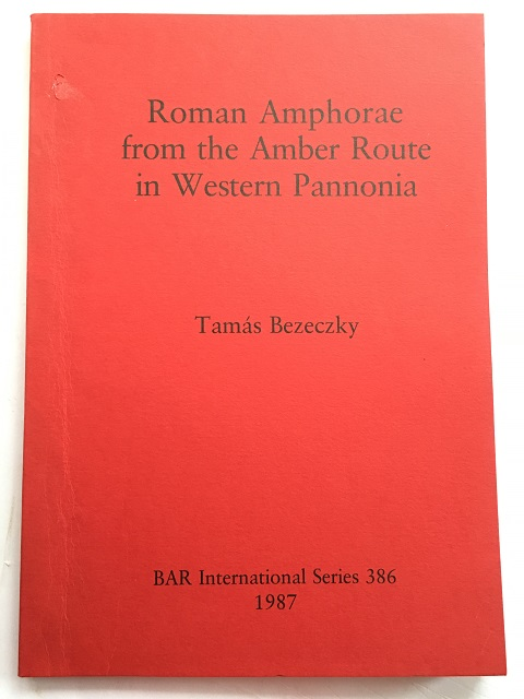 Roman Amphorae from the Amber Route in Western Pannonia :, Bezeczky, Tamas ;