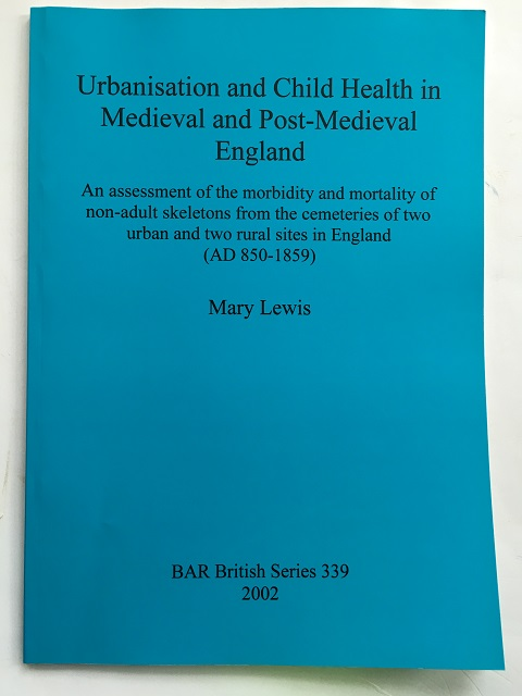 Urbanism and Child Health in Medieval and Post-Medieval England :An assessment of the morbidity and mortality of non-adult skeletons from the cemeteries of two urban and two rural sites in England (AD 850-1859)