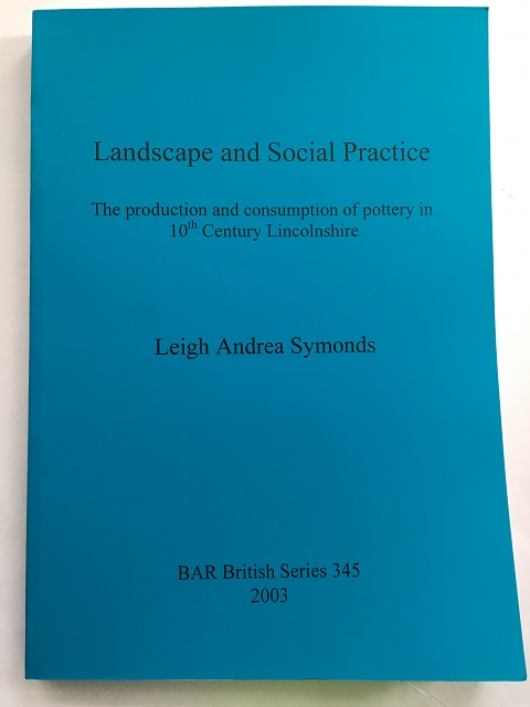 Landscape and Social Practice :The production and consumption of pottery in 10th Century Lincolnshire, Symonds, Leigh Andrea ;