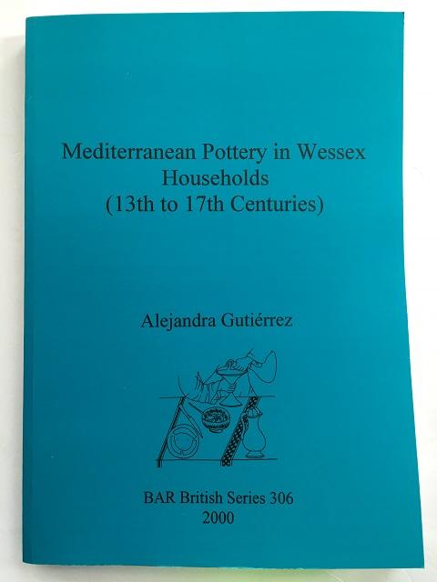 Mediterranean Pottery in Wessex Households (13th to 17th Centuries) :, Gutierrez, Alejandra ;