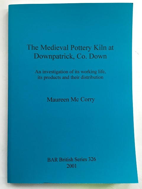 The Medieval Pottery Kiln at Downpatrick, Co. Down :, Mc Corry, Maureen ;