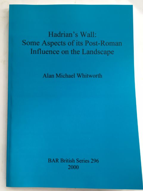Hadrian's Wall :Some Aspects of its Post-Roman Influence on the Landscape, Whitworth, Alan Michael ;
