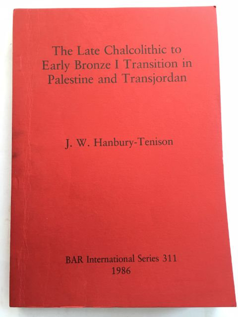The Late Chalcolithic to Early Bronze I Transition in Palestine and Transjordan :, Hanbury-Tenison, J. W. ;