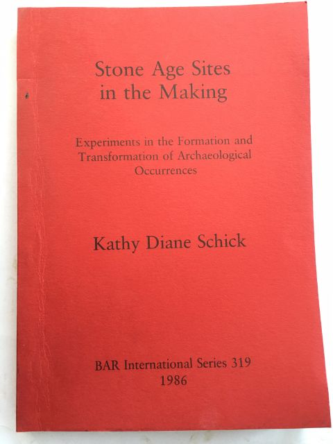 Stone Age Sites in the Making :Experiments in the Formation and Transformation of Archaeological Occurences, Schick, Kathy Diane ;