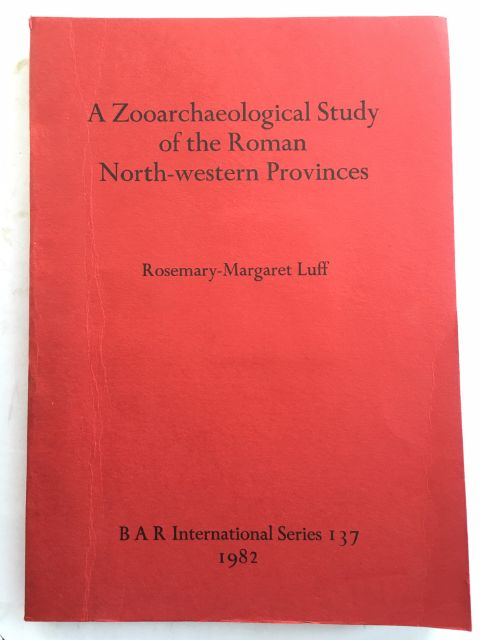A Zooarchaeology Study of the Roman North-western Provinces :, Luff, Rosemary-Margaret ;