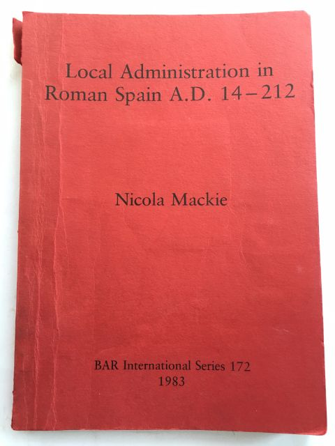 Local Administration in Roman Spain A.D. 14-212 :, Mackie, Nicola ;