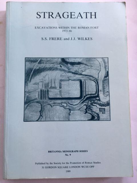 STRAGEATH: Excavations within the Roman Fort 1973-86, Britannia Monograph Series No. 9 :, Frere, S. S. ;Wilkes, J. J.
