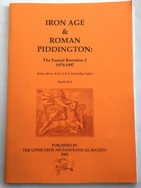 IRON AGE AND ROMAN PIDDINGTON: The Faunal Remains: 1 1979-1997 :, Friendship-Taylor, R. M. ;Friendship-Taylor, D. E. (eds)