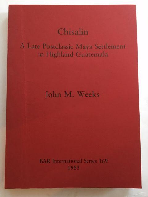 Chisalin :A Late Postclassic Maya Settlement in Highland Guatemala, Weeks, John M. ;