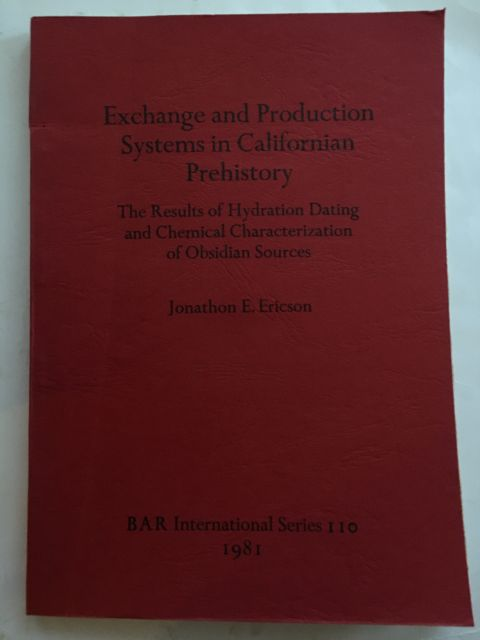 Exchange and Production Systems in Californian Prehistory :The Results of Hydration Dating and Chemical Characterization of Obsidian Sources, Ericson, Jonathon E. ;