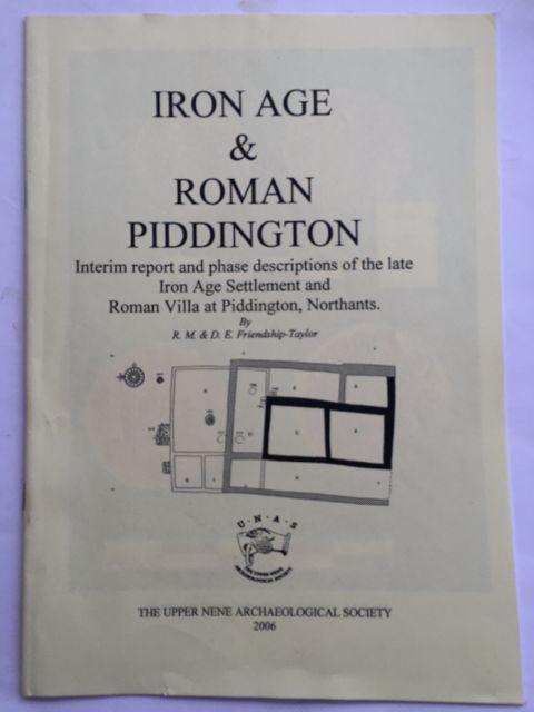 IRON AGE AND ROMAN PIDDINGTON: Interim report and phase descriptions of the late Iron Age Settlement and Roman Villa at Piddington, Northants. :, Friendship-Taylor, R. M. ;Friendship-Taylor, D. E.