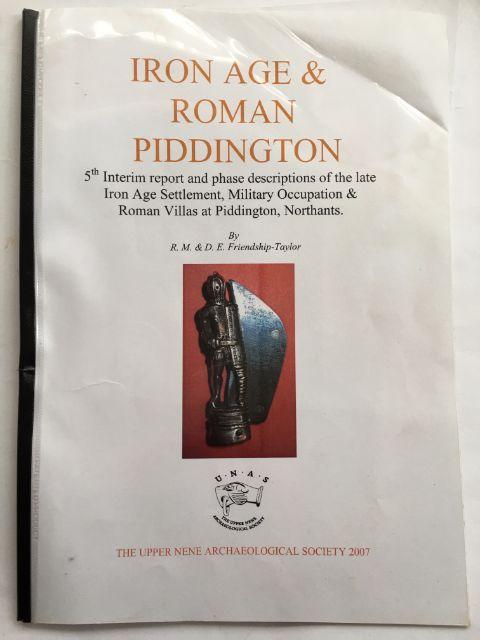 IRON AGE AND ROMAN PIDDINGTON: 5th Interim report and phase descriptions of the late Iron Age Settlement and Roman Villa at Piddington, Northants. :, Friendship-Taylor, R. M. ;Friendship-Taylor, D. E.